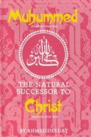 Muhammed P.B.U.H The Natural Successor To Christ P.B.U.H By Ahmed Deedat