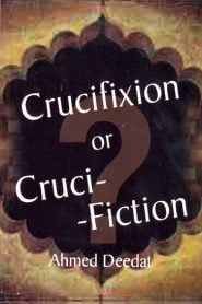 Crucifixion or Cruci-fiction By Ahmed Deedat